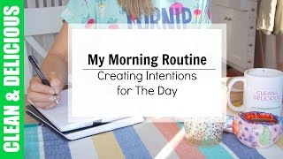 My Morning Routine & Setting Intentions for The Day | Clean & Delicious