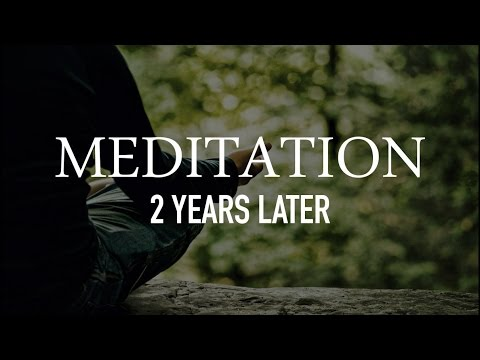 Meditation 2 Years Later - What We've Learned & Experienced