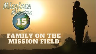 Missions Minutes 15 Family on the Mission Field