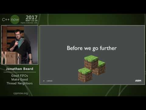 "C++Now 2017: Jonathan Beard ""Good FIFOs Make Good Thread Neighbors"""