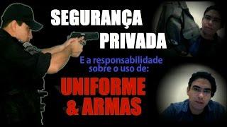 Uso do uniforme / Armas / Redes Sociais - SEGURANÇA PRIVADA