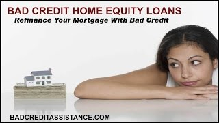 HOME EQUITY LOAN BAD CREDIT ֎ REFINANCE WITH BAD CREDIT