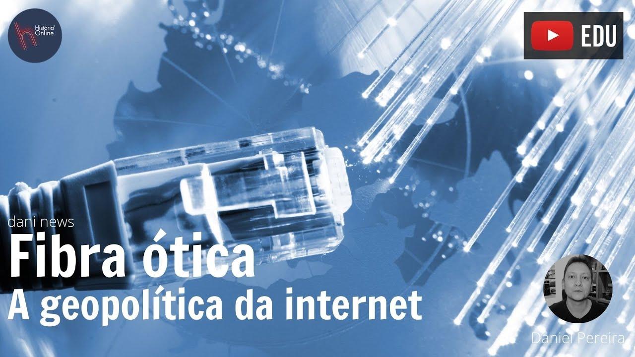 Fibra ótica, a geopolítica da internet