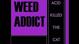 Weed Addict Acid Killed The Cat Full Album 2018