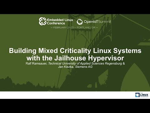 Building Mixed Criticality Linux Systems with the Jailhouse Hypervisor - Ralf Ramsauer