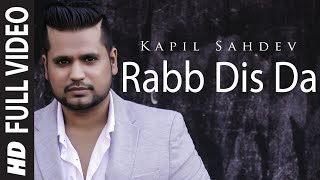 Rabb Dis Da Full Video Song | Kapil Sahdev Feat. Akul | Romantic Song 2015