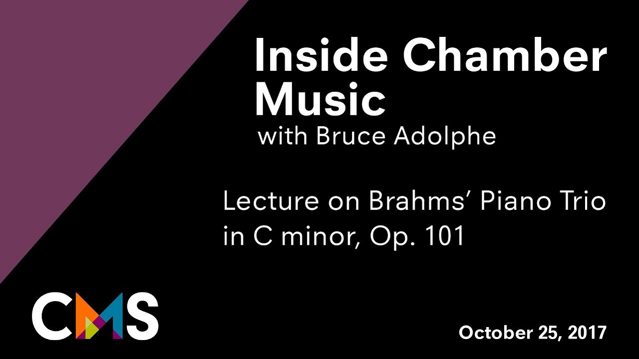 Inside Chamber Music with Bruce Adolphe: Brahms Trio in C minor, Op. 101