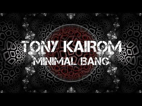 Tony Kairom - Minimal Bang (Original Mix)