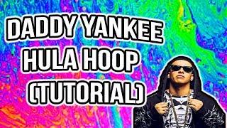 Como Bailar el HULA HOOP OFFICIAL BY DADDY YANKEE (Bien Explicado) Clase de Baile de Reggaeton #4