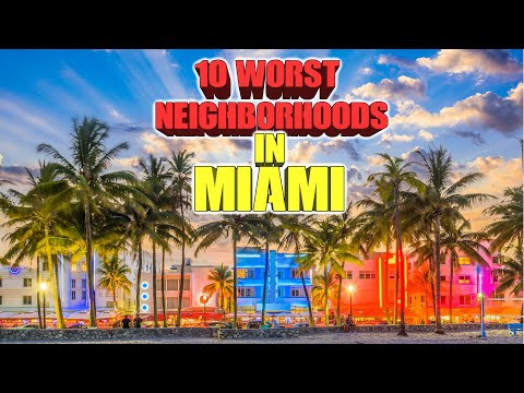 10 Worst Neighborhoods In Miami, Florida