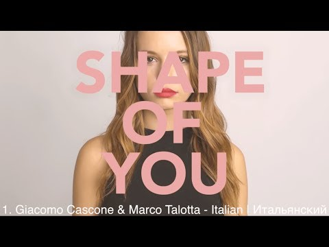 Shape Of You in 15 Languages | Multilingual Covers of Ed Sheeran