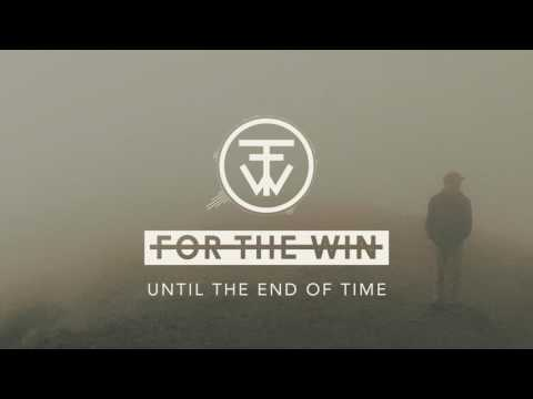 For The Win -  Until The End Of Time (Audio)
