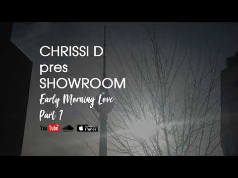 CHRISSI D pres SHOWROOM EARLY MORNING LOVE PART1