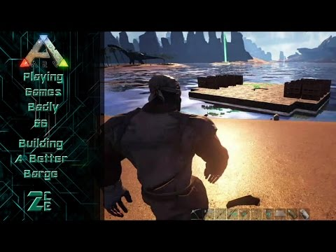 06 Building a Better Barge   ~New Raft Build  ~ ARK: Survival Evolved