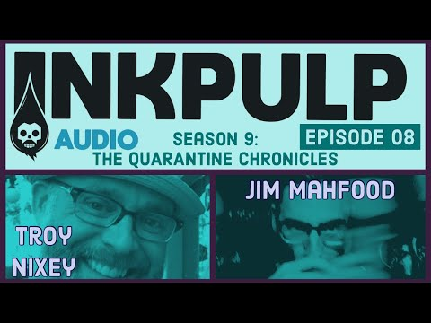 Inkpulp Audio S09 EPO8: The Quarantine Chronicles with Troy Nixey, Jim Mahfood