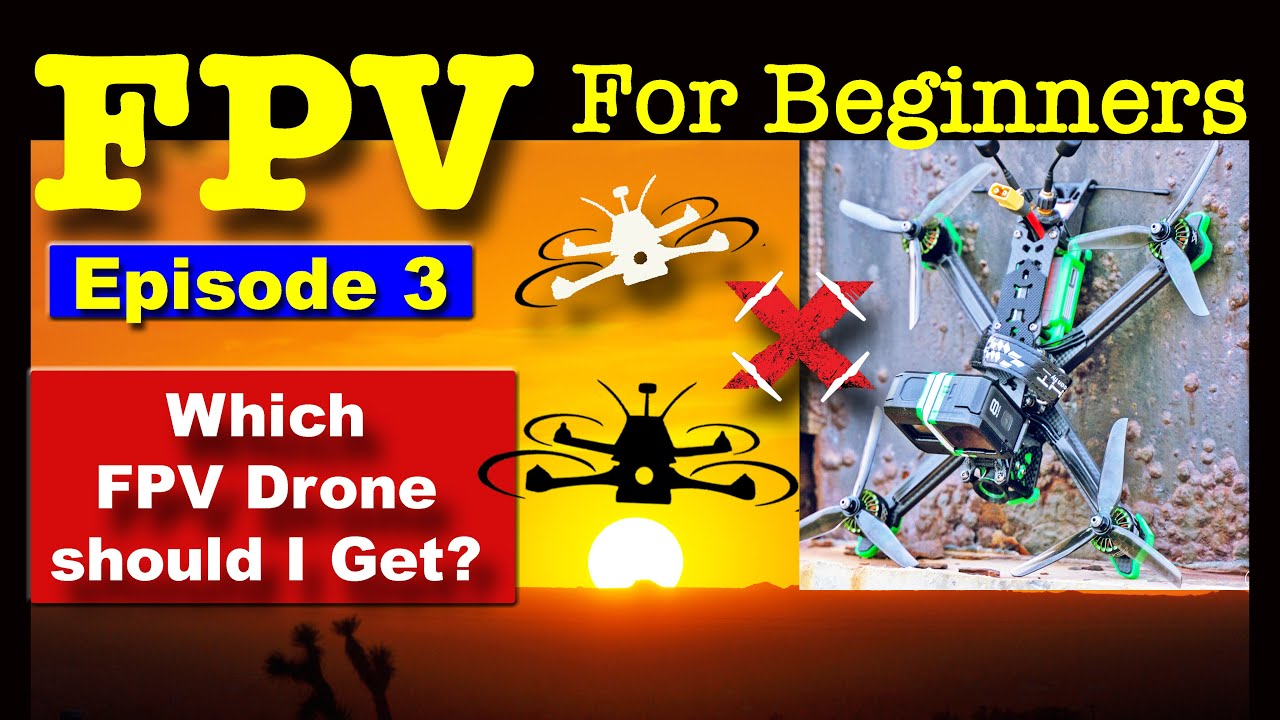 EP3 - FPV FOR BEGINNERS - Recommend FPV Drones for Beginners.