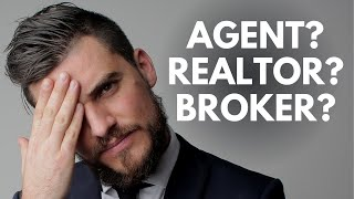 Real Estate Agent vs. Realtor vs. Broker - What's the Difference??