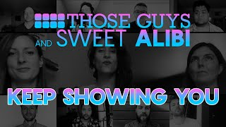 Keep Showing You - Those Guys (A Cappella) and Sweet Alibi