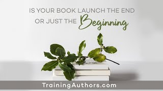 Is Your Book Launch the End or Just the Beginning