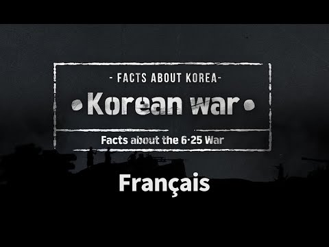 [Français] The Korean War (6·25)_FACTS: KOREA (한국바로알림서비스)