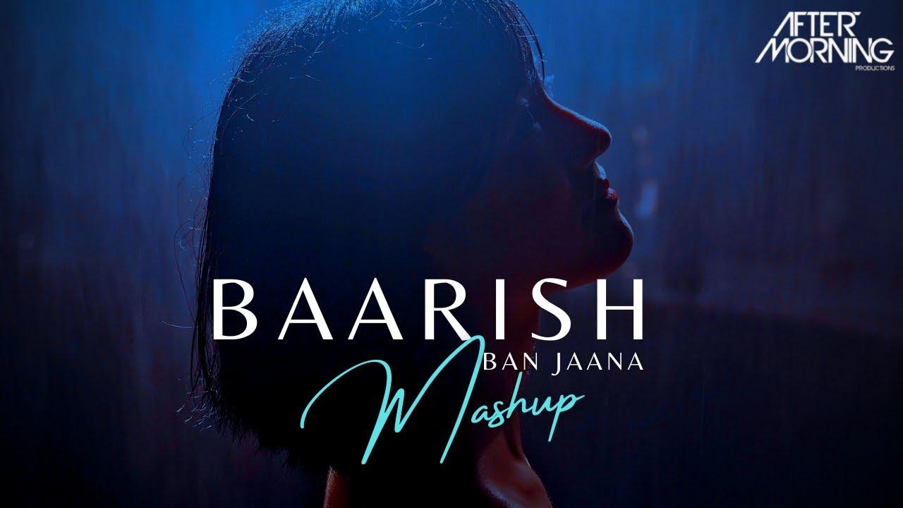 Baarish Ban Jaana Mashup | Aftermorning Chillout