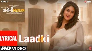 Laadki LYRICAL | Angrezi Medium | Irrfan, Kareena, Radhika | Rekha Bhardwaj, Sachin-Jigar