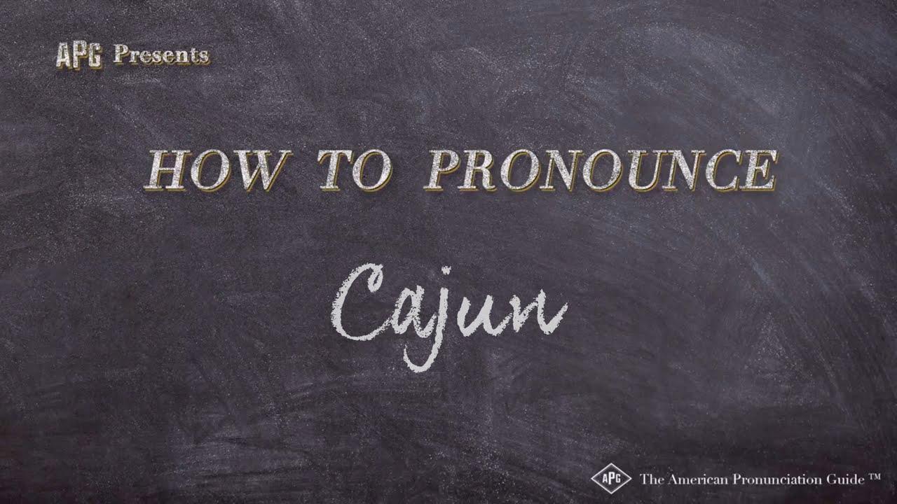 How to Pronounce Cajun  Cajun Pronunciation