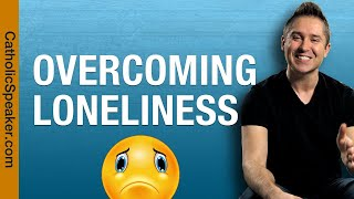 How to Overcome Loneliness: Coronavirus and Lonely? (Catholic Speaker)
