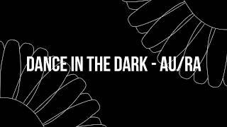   Dance in the dark - Au/Ra   Tradução  
