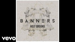 BANNERS - Holy Ground (Audio)