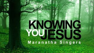 Knowing You - Maranatha Singers (With Lyrics)