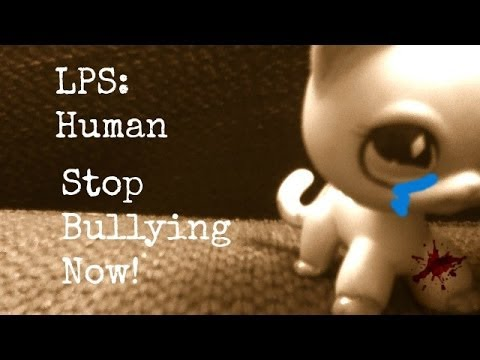 Lps MV human. Stop Bullying