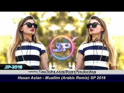 Arabic Remix - Muallim (Hasan Aslan Remix)🔥SP 2018 YENİ...