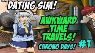 Dating Sim! AWKWARD TIME TRAVELS! Chrono Days #1