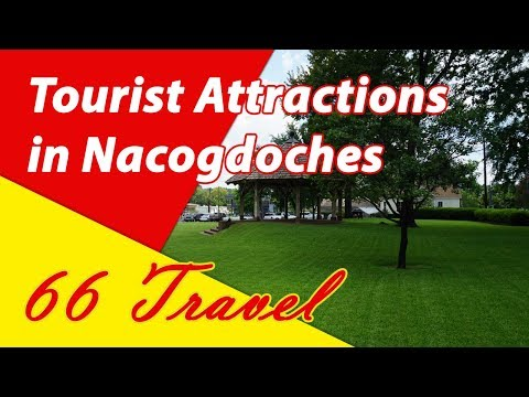 List 7 Tourist Attractions in Nacogdoches, Texas | Travel to United States