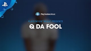 PlayStation Music Presents: Q Da Fool