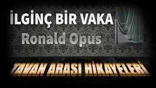 TAVAN ARASI HİKAYELERİ: Ilginç Bir Vaka Ronald Opus