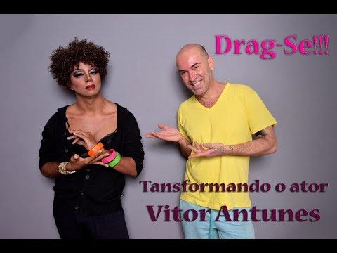 Transformando  o ator Vitor Antunes em DRAG-QUEEN