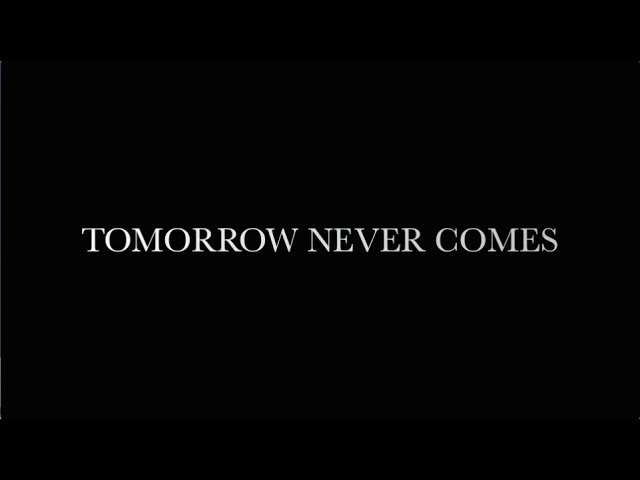 tomorrow never comes essay Tomorrow Never Comes