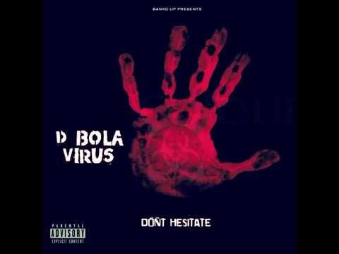 D-Bola Virus-Don't Hesitate (Prod.By Kid Knoxx) [Germ Season]