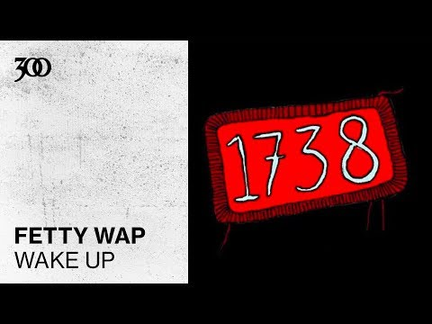 Fetty Wap - Wake Up | 300 Ent (Official Audio)