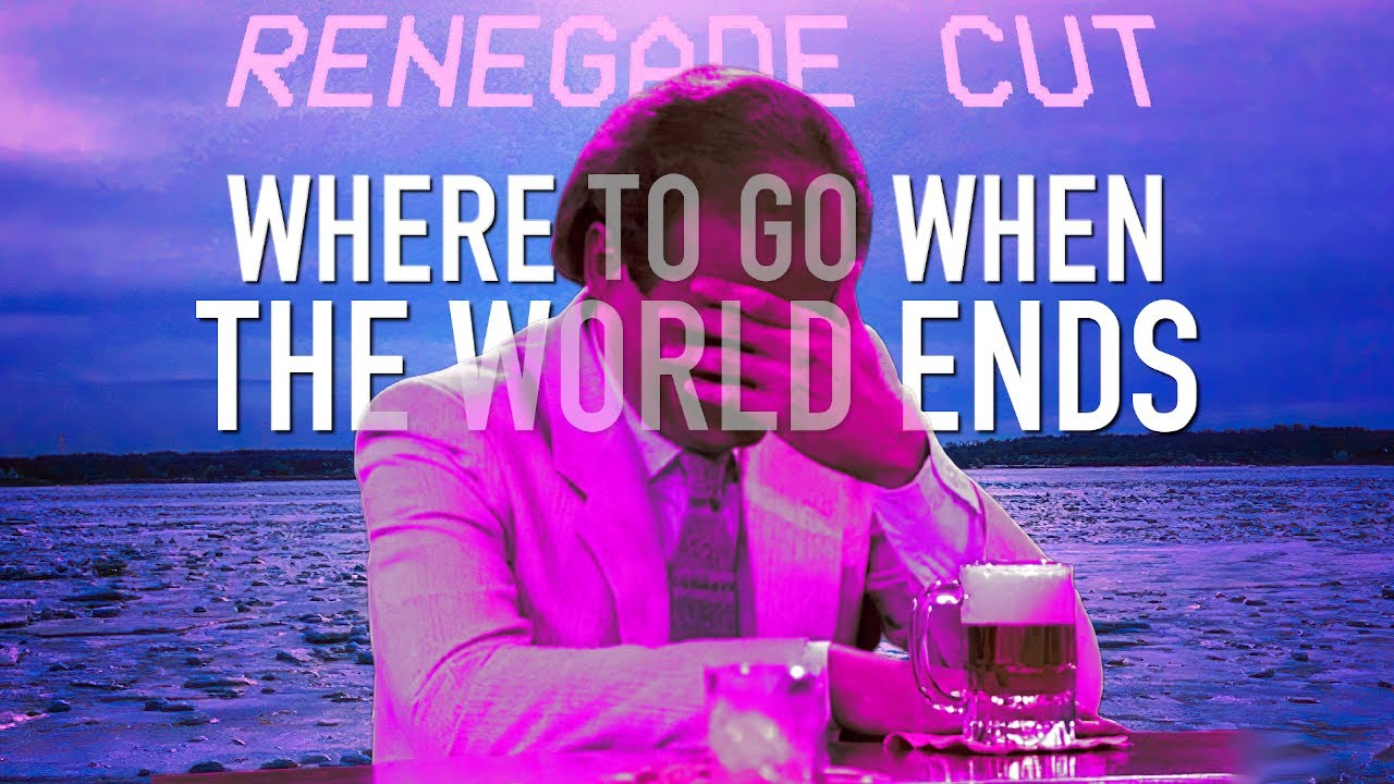Where to Go When the World Ends | Renegade Cut