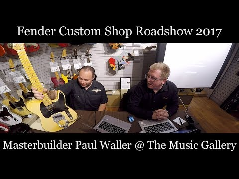 Fender Custom Shop Roadshow 2017 Paul Waller at The Music Gallery
