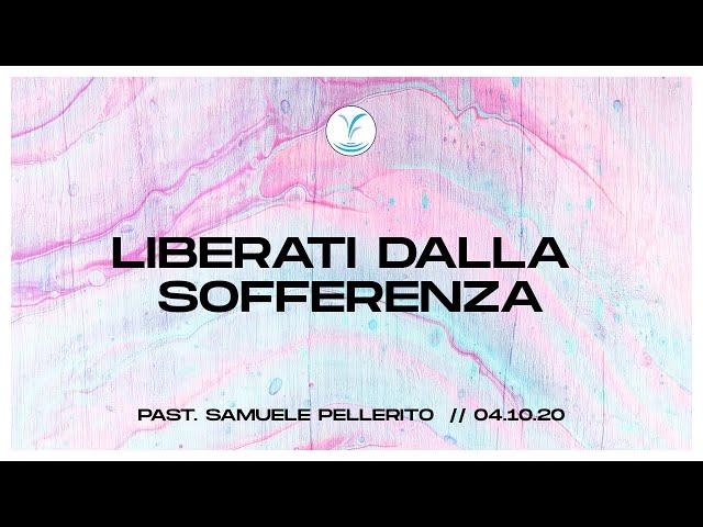 Liberati dalla sofferenza - Past. Samuele Pellerito | 4.10.20 #SundayService