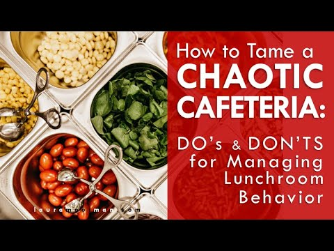 How to Tame a Chaotic Cafeteria || Do's & Don'ts for Managing Lunchroom Behavior