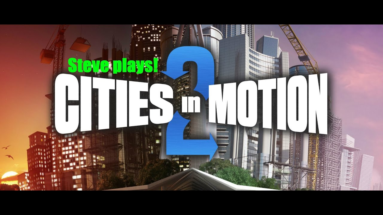Steve Plays Cities In Motion 2