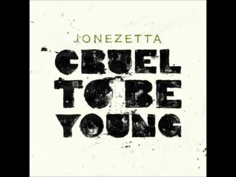 Jonezetta - Cruel To Be Young [HQ]