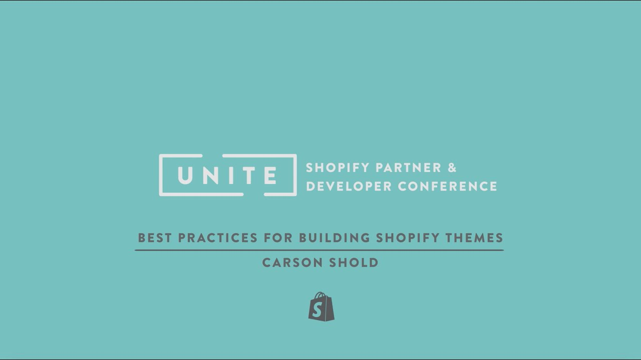 Shopify UNITE: Best Practices for Building Shopify Themes -