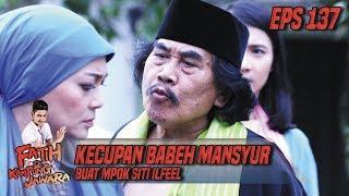 Kecupan Babeh Mansyur Buat Mpok Siti Ilfeel - Fatih Di Kampung Jawara Eps 137
