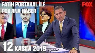 12 Kasım 2019 Fatih Portakal ile FOX Ana Haber